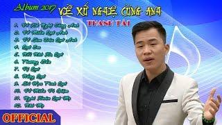 Thanh Tài Official | Album Về Xứ Nghệ Cùng Anh | Mê Mẩn Với Các Ca Khúc Dân Ca Xứ Nghệ