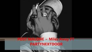 POST MALONE ~ Miles Away FT PARTYNEXTDOOR