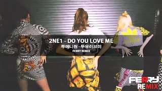 2NE1 - Do You Love Me (Ferry Remix)