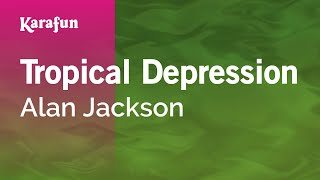 Karaoke Tropical Depression - Alan Jackson *