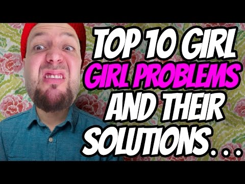 Top 10 Girl Problems And Their Solutions…