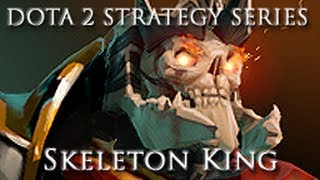 DOTA 2 Strategy Series - Skeleton King Guide and Commentary