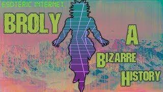 Broly, A Bizarre History | Esoteric Internet