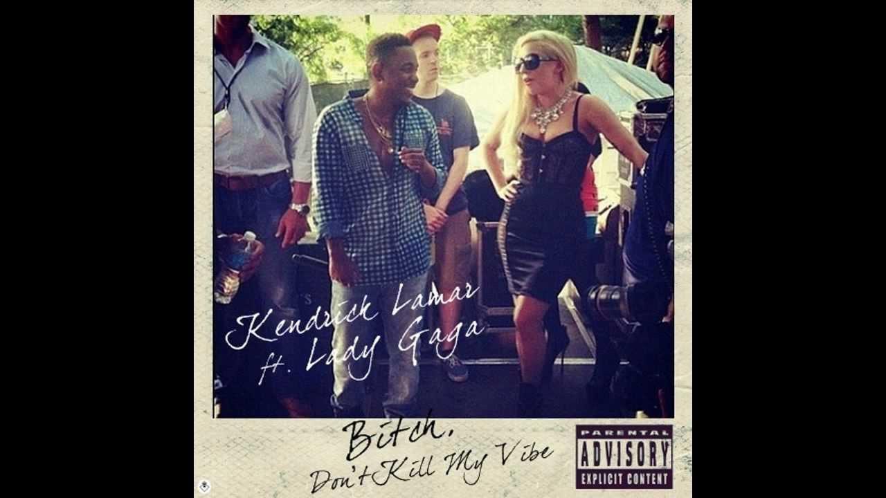 Kendrick Lamar - Bitch, Don't Kill My Vibe ft. Lady Gaga ...