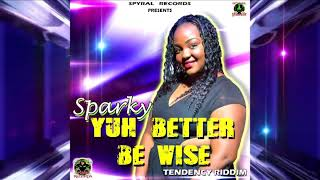 Sparky -Yuh Better Be Wise ( Tendency Riddim) Spyral Records