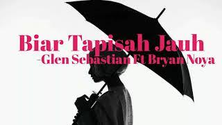Download lagu Biar Tapisah Jauh Glen Sebastian ft Bryan Noya MP3