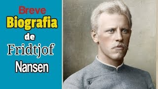 Breve Biografia De Fridtjof Nansen