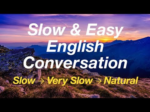 Slow and Easy English Conversation Practice - for ESL Studen