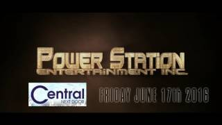 POWER STATION FRIDAY  JUNE 17th 2016 CENTRAL