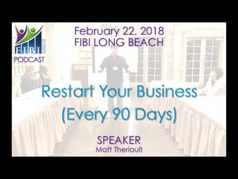 Podcast - FIBI Long Beach 2.22.18 - Restart Your Business (Every 90 Days)