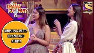 Krushna Meets Ileana And Athiya | The Drama Company