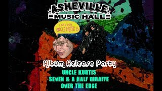 Uncle Kurtis Album Release with Over the Edge, Seven and a Half Giraffe 8-16-2018