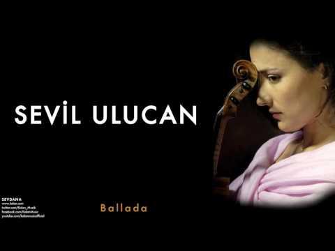 Sevil Ulucan - Ballada [ Sevdana © 2009 Kalan Müzik ]