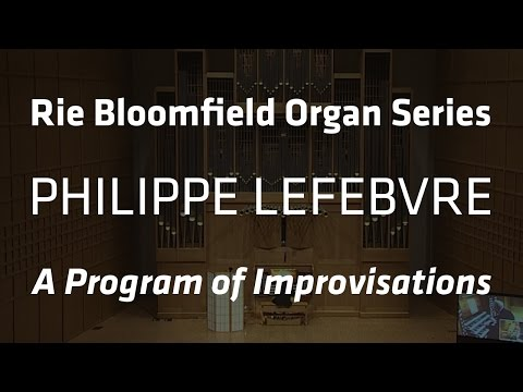Rie Bloomfield Organ Series with Philippe Lefebvre - November 17, 2015