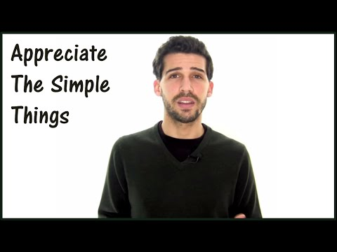 How To Appreciate The Simple Things In Life