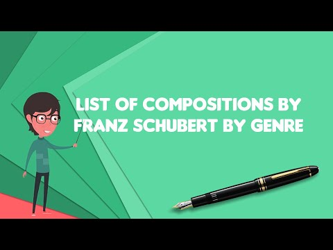 What is List of compositions by Franz Schubert by genre
