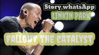 Linkin Park - Fallout The Catalyst (story whatsApp)