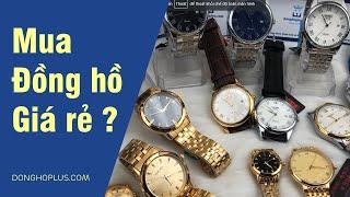 Mua đồng hồ giá rẻ được gì và mất gì ?