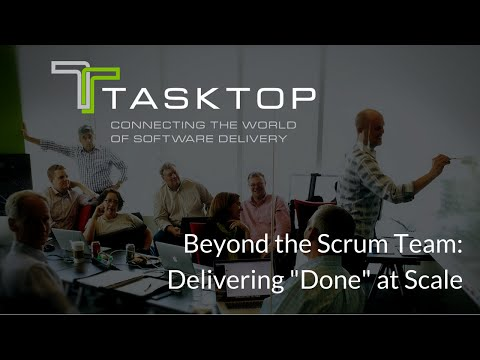 """Beyond Scrum Team: Delivering """"Done"""" at Scale"""