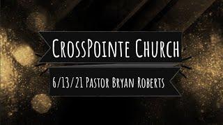 06/13/21 - Pastor Bryan Roberts - God's Honor Role