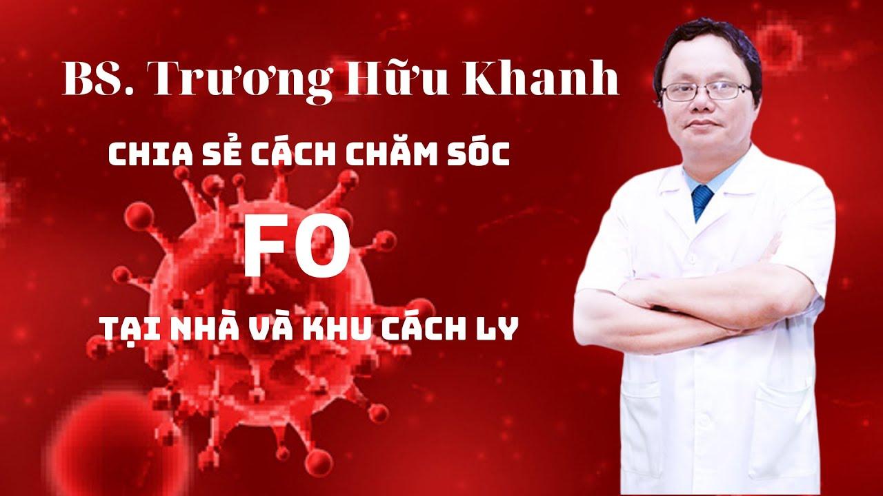 Download BS Trương Hữu Khanh chia sẻ cách chăm sóc F0 tại nhà và khu cách ly