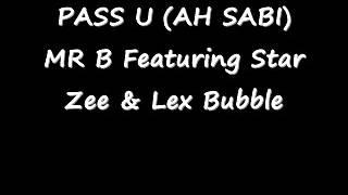 Pass U (Ah Sabi) - Mr B featuring Star Zee and Lex Bubble