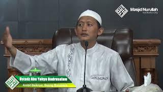 Ustadz Abu Yahya Badrusalam ~ Ambil Baiknya, Buang Buruknya ~