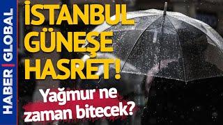 İstanbul'da Yağmur Ne Zaman Son Bulacak? Bayramda Hava Durumu Nasıl Olacak? Büny