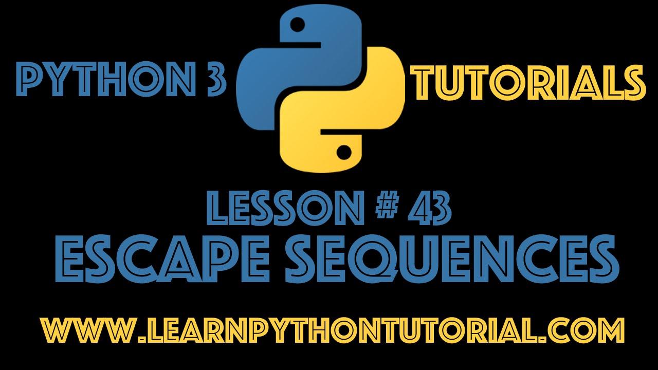 Python Tutorial: Escape Sequences In Python 3 - Python Strings #43