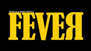 Zeus feat Mizo Phyll - FEVER (Official Music Video)