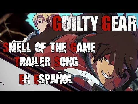 New Guilty Gear 2020 - Smell Of The Game - Trailer Song With Lyrics - Letra En Español