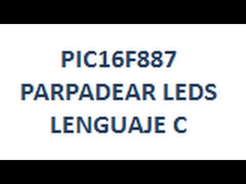 Download PIC16F887 - PARPADEAR LEDS en Lenguaje C - Link para Descargar