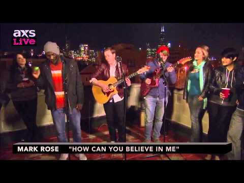 "Mark Rose Performs ""How Can You Believe In Me"" on AXS Live"