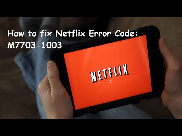 SOLVED] – Netflix Error Code M7703-1003