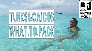 Turks & Caicos: What to Pack for Turks & Caicos