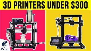 10 Best 3D Printers Under $300 2019