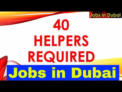 Dubai Company Needs 40 Helpers || Jobs In Dubai