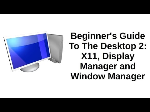 Beginner's Guide To The Deskop 2 of 5 | X11, Display Manager and Windows Manager