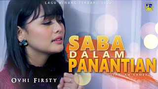 Download lagu Ovhi Firsty - SABA DALAM PANANTIAN [Official Music Video] Lagu Minang Terbaru 2020