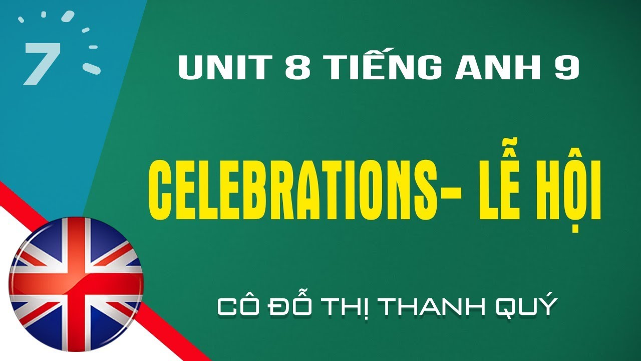 Unit 8 Tiếng Anh lớp 9: Celebrations – Lễ hội  HỌC247