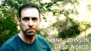 HANK JOHNSON - LAST WORDS
