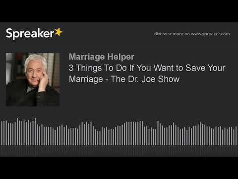 3 Things To Do If You Want to Save Your Marriage The Dr. Joe Show