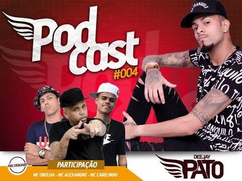PODCAST 004 DJ PATO ((PART.. MC TALIBÃ, MC ALEXANDRE, MC ORELHA & MC CABELINHO))