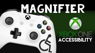 XBOX ONE Accessibility -   Magnifier -The Blind Life