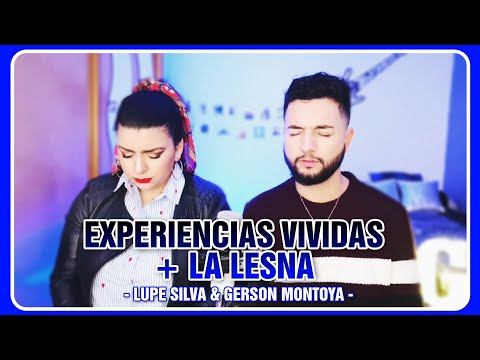 EXPERIENCIAS VIVIDAS + LA LESNA || LUPE SILVA & GERSON MONTOYA