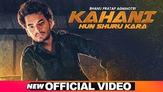 Kahani Hun Shuru Karan Official Bhanu Pratap Agnihotri Latest Punjabi Songs 2019