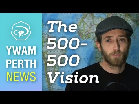 #7 The 500/500 Vision - YWAM Perth News