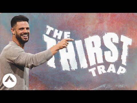 The Thirst Trap | Pastor Steven Furtick