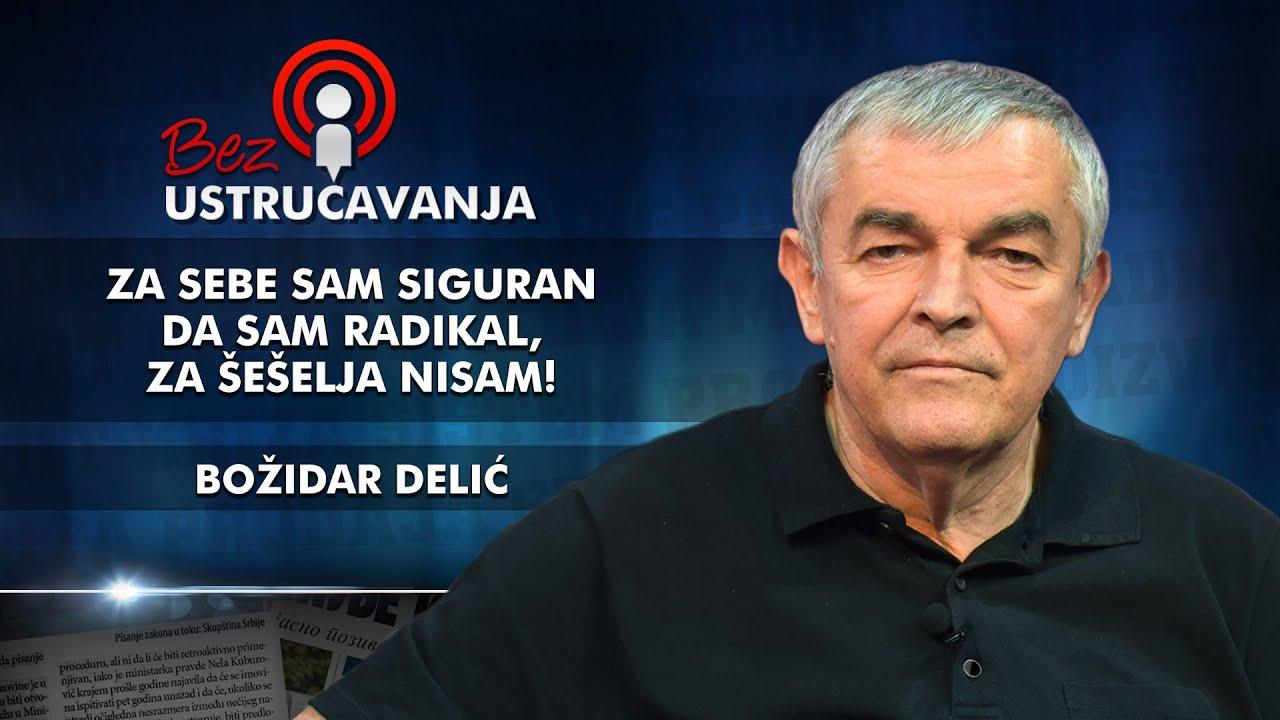 Božidar Delić - Za sebe sam siguran da sam radikal, za Šešelja nisam!