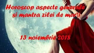 Horoscop aspecte generale si mantra zilei de marți 13 noiembrie 2018